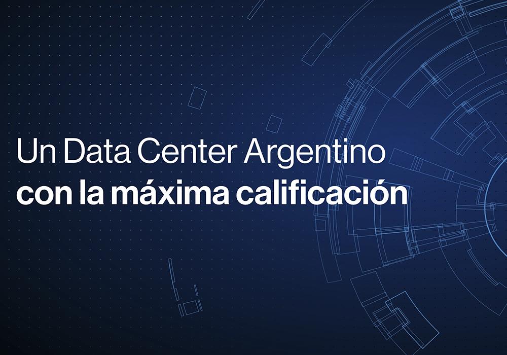 Un Data Center Argentino con la máxima calificación